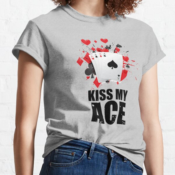 Kiss My Ace Ace-High Straight Flush Poker Lover Apparel Classic T-Shirt