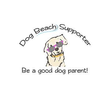Dog Beach Supporter love my dog by graceandfinn