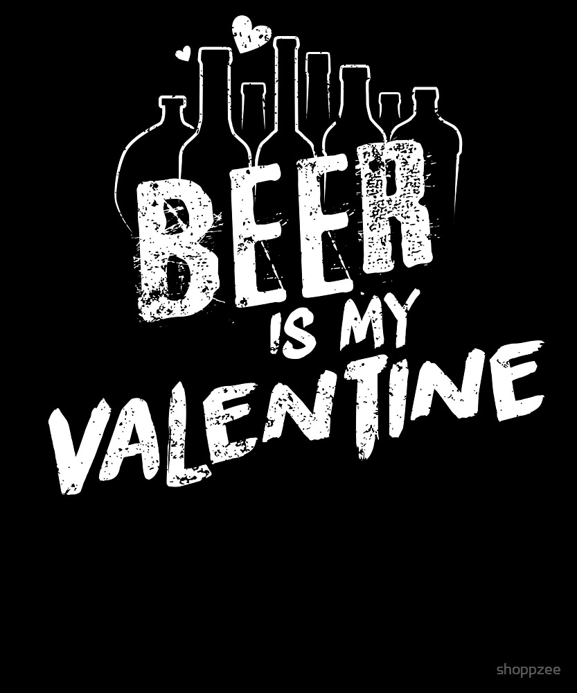 Anti Valentines Day Beer Is My Valentine T Shirt by shoppzee