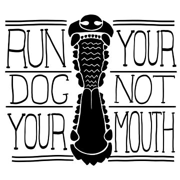 Run Your Dog Not Your Mouth Generic  by maretjohnson