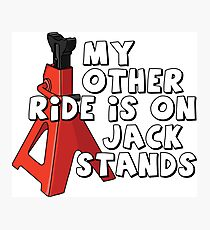 My other ride is on jack stands Photographic Print