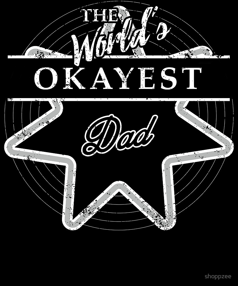 The Worlds Okayest Dad Gifts Tshirts For Dad by shoppzee