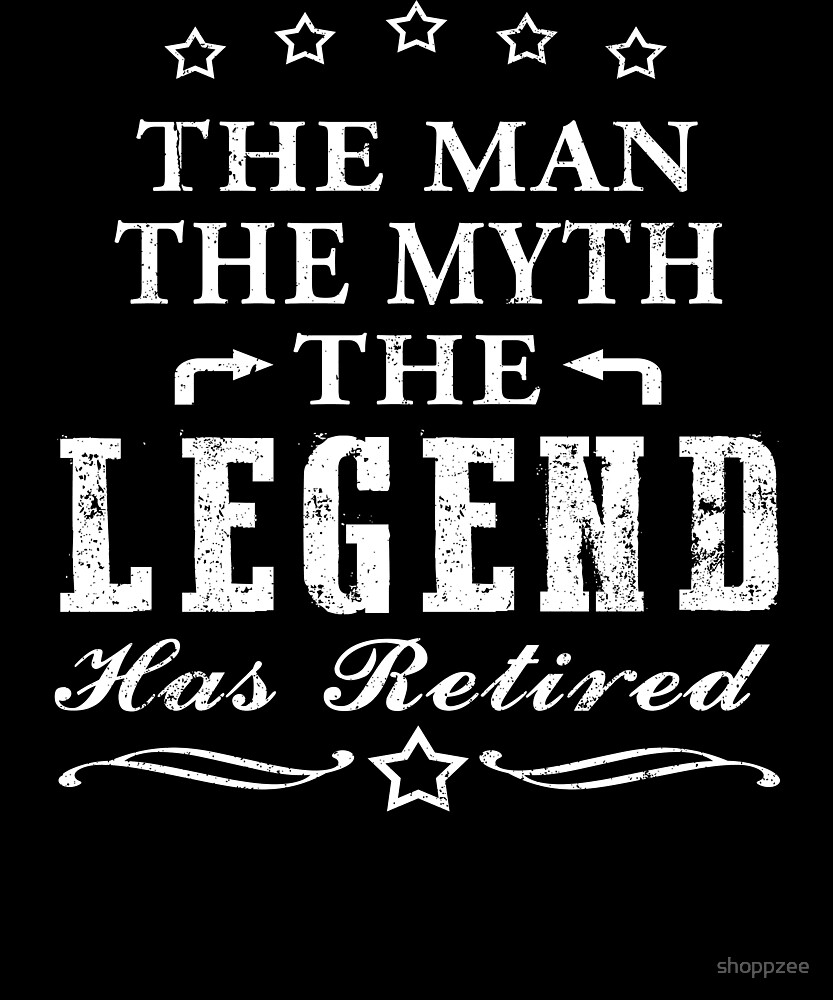 Retirement T Shirt The Man The Myth The Legend copy by shoppzee