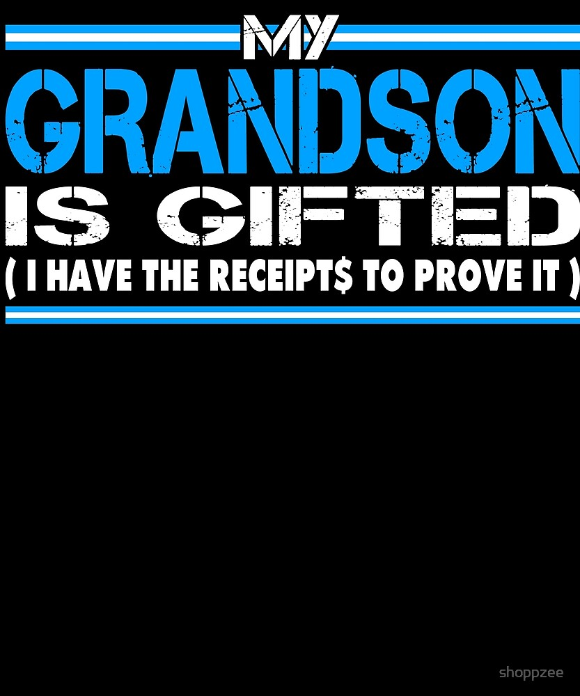 My Grandson Is Gifted I Have The Receipts by shoppzee