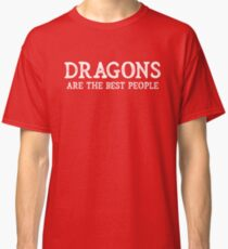Dragons Are The Best People Classic T-Shirt