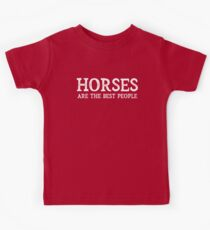 Horses Are The Best People Kids Tee