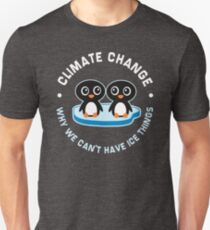 Climate Change Penguins Why We Can't Have Ice Things Unisex T-Shirt