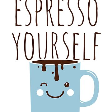 Funny Love Espresso Express Yourself with Cute Cup by ellumination