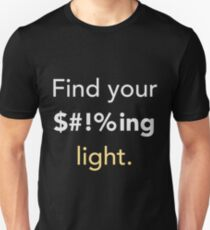 Find your $#!%ing light. Unisex T-Shirt