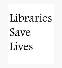 Libraries Save Lives - Fundraiser Photographic Print