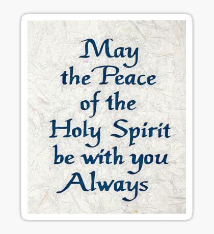 May the Peace of the Holy Spirit be with you Always Sticker