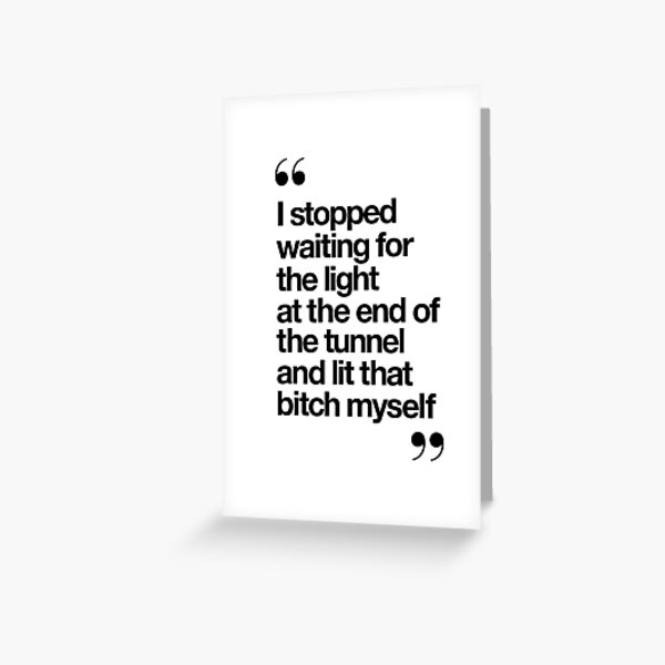 I Stopped Waiting for the Light at the End of the Tunnel and Lit that Bitch Myself Greeting Card