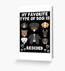 Rescue Dog Design - My Favorite Type Of Dog Is Rescued Greeting Card