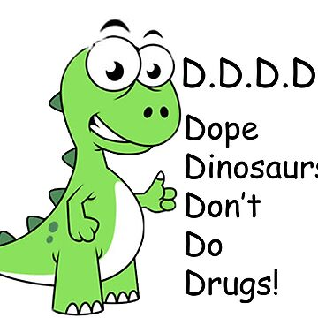 Dope dinosaurs dont do drugs by OddlyEven