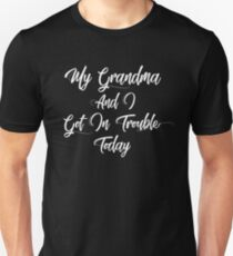 dd8d9db3 My Grandma And I Got In Trouble Today Shirt Mothers Day Gift Unisex T-Shirt
