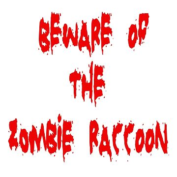 BEWARE OF THE ZOMBIE RACCOON Version 1 by thatstickerguy