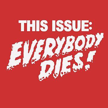 THIS ISSUE: EVERYBODY DIES! by Vagrantwanderer