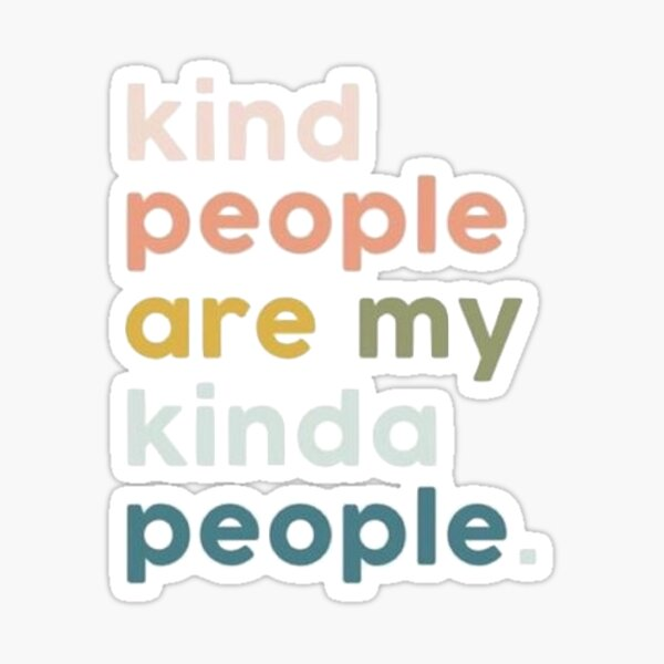 Kind People Are My Kinda People Sticker Sticker