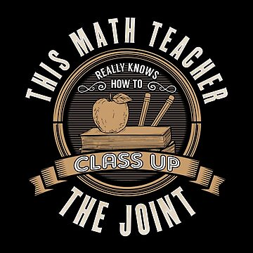Math Teacher Design - This Math Teacher Really Knows How To Class Up The Joint by kudostees
