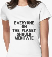 Everyone On The Planet Should Meditate Women's Fitted T-Shirt