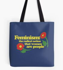 Feminist: The Radical notion that women are people Tote Bag