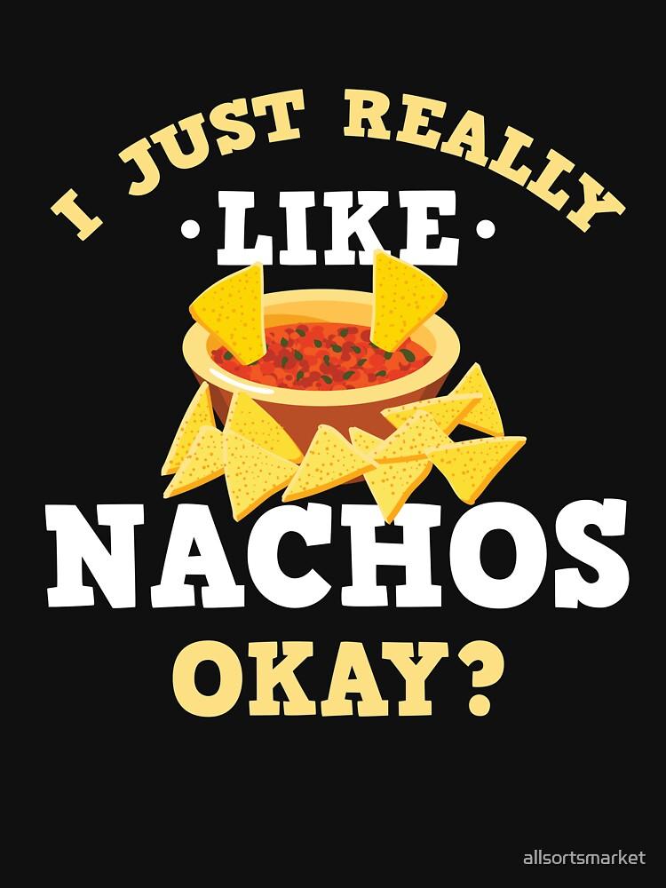 Ich mag Nachos wirklich gut? Lustiger Zitat-T-Stück-Entwurfs-Druck von allsortsmarket