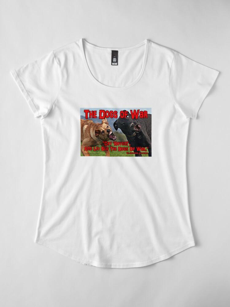 Alternate view of The Dogs of War Women's Premium T-Shirt