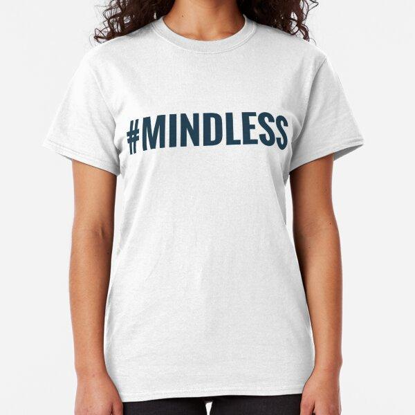 #Mindless Classic T-Shirt