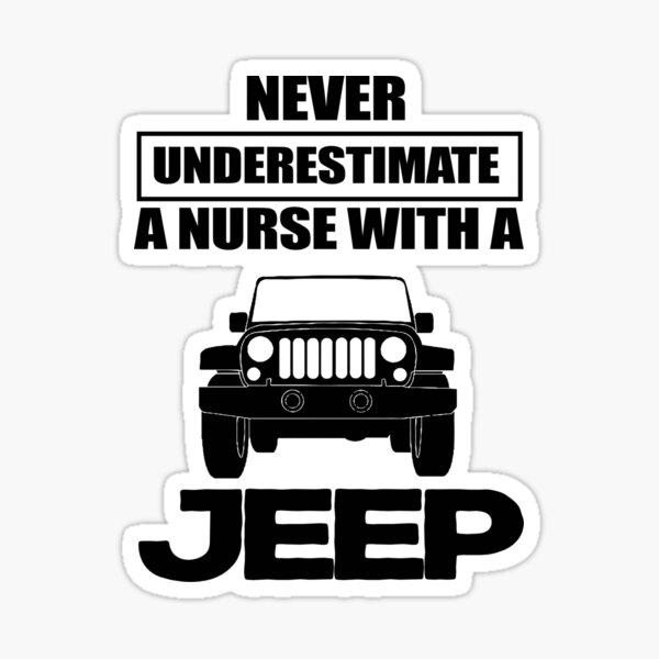 Never Underestimate A Nurse With A Jeep Sticker