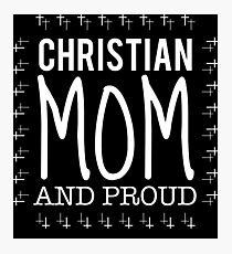 Christian Mom and Proud Photographic Print