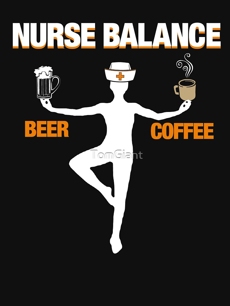 Nurse / Beer / Coffee / Gift Shirt by TomGiant