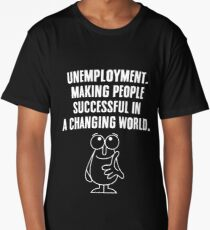Funny Gift Ideas - Unemployment Making People Successful In A Changing World Long T-Shirt