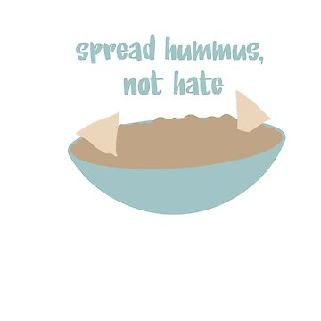 Spread Hummus Not Hate by bethanyyhelenn
