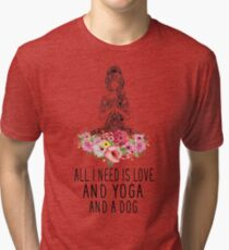 ALL I NEED IS LOVE AND YOGA AND A DOG T-SHIRT Tri-blend T-Shirt