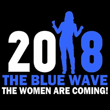 THE WOMEN ARE COMING-BLUE WAVE 2018 by truthtopower