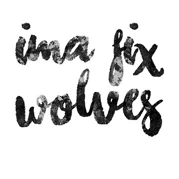 Ima Fix Wolves by notisopse
