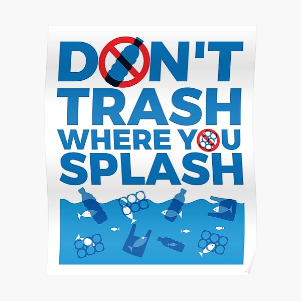 Don't Trash Where You Splash Poster