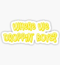 Where we dropping' boys? Sticker