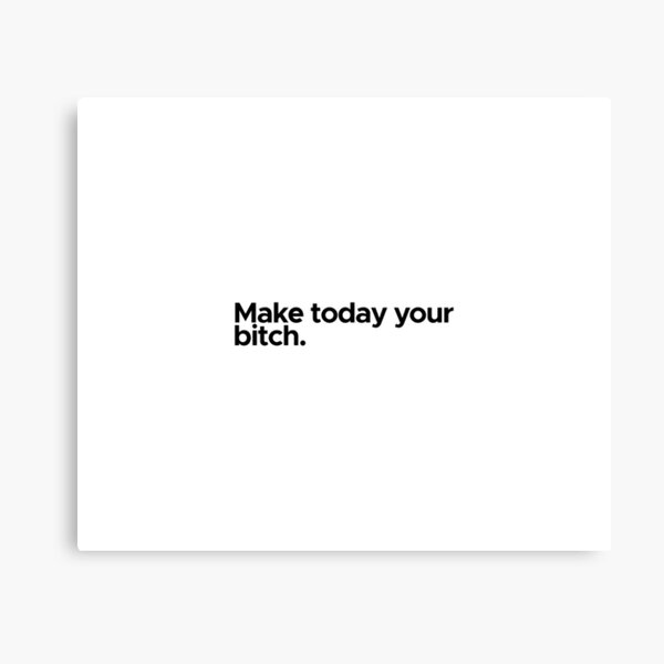 Motivational / inspirational quote - Make today your bitch Canvas Print