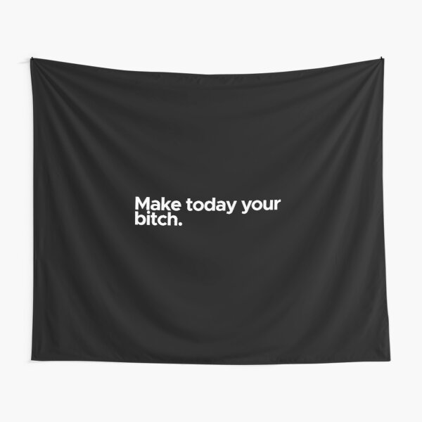 Motivational / inspirational quote - Make today your bitch Tapestry