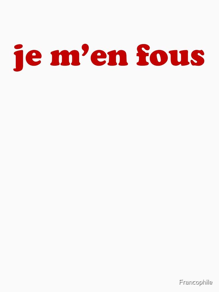 Je m'en fous - IDGAF in French by Francophile