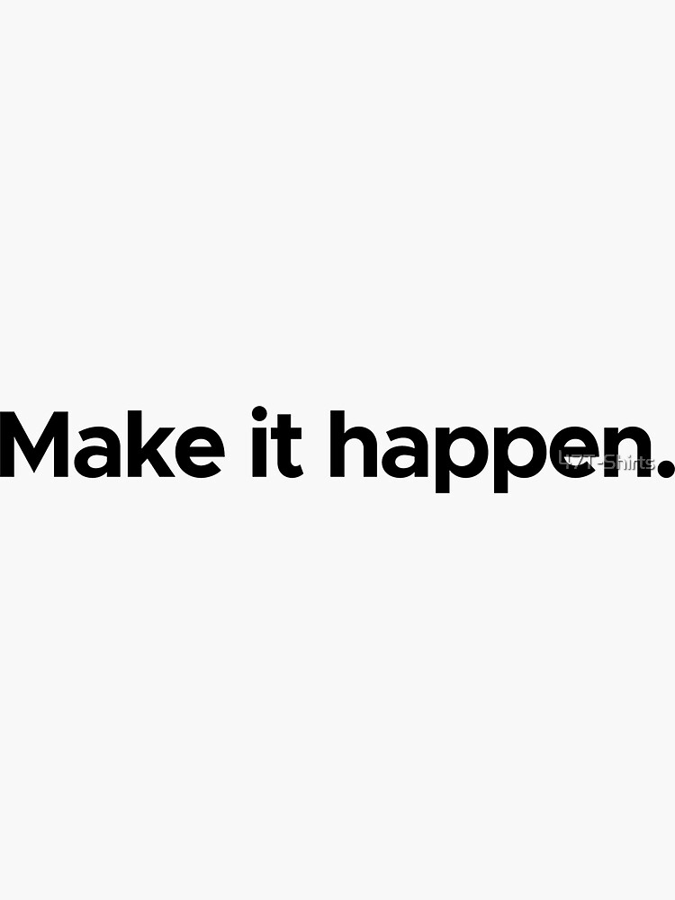 Motivational / inspirational quote - Make it happen by 47T-Shirts