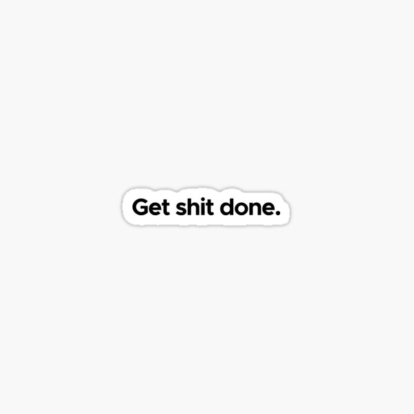 Motivational / inspirational quote - Get shit done Sticker