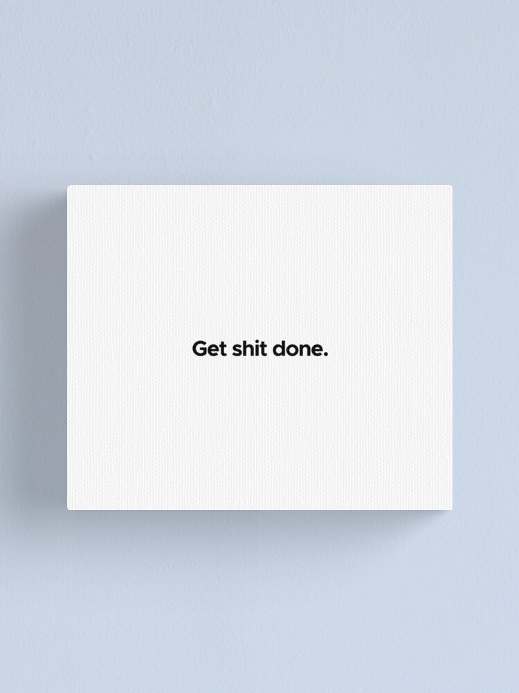 Alternate view of Motivational / inspirational quote - Get shit done Canvas Print