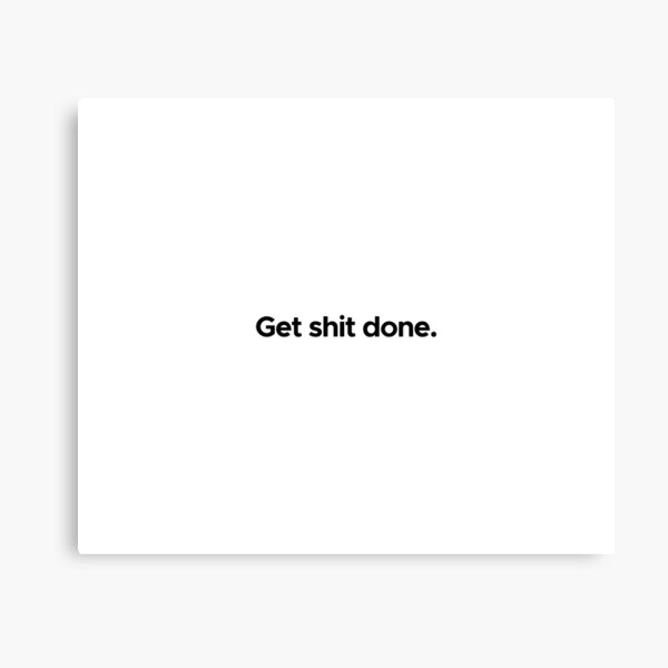 Motivational / inspirational quote - Get shit done Canvas Print