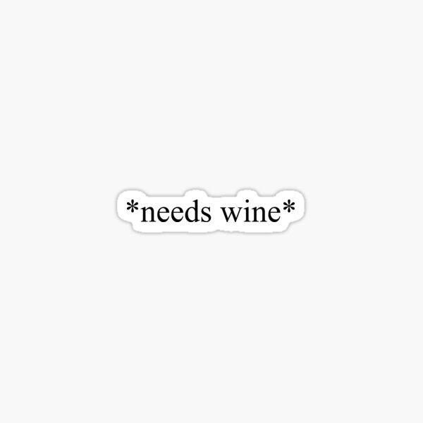 *needs wine* Sticker
