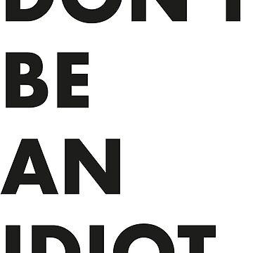 Don't be an idiot by NichtDeutsch