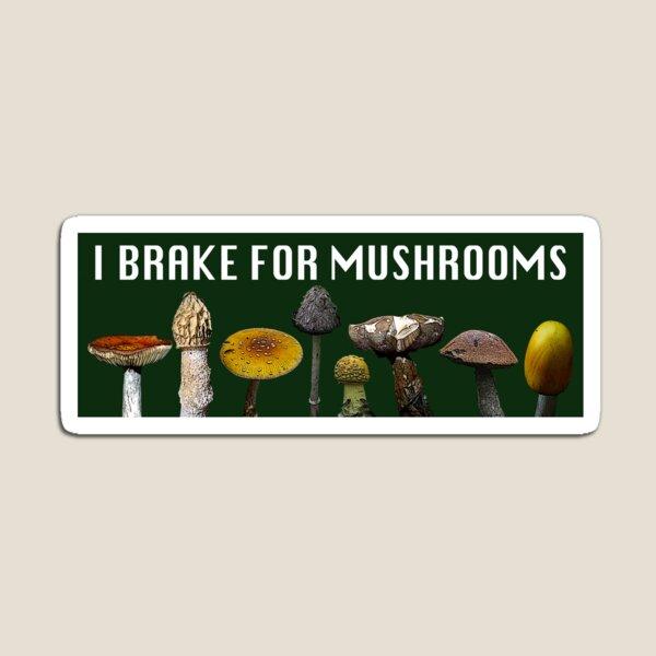 I Brake for Mushrooms - Bumper Sticker Magnet