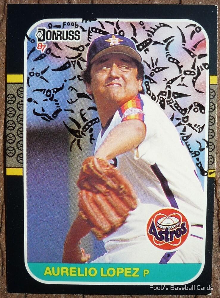 107 - Aurelio Lopez by Foob's Baseball Cards