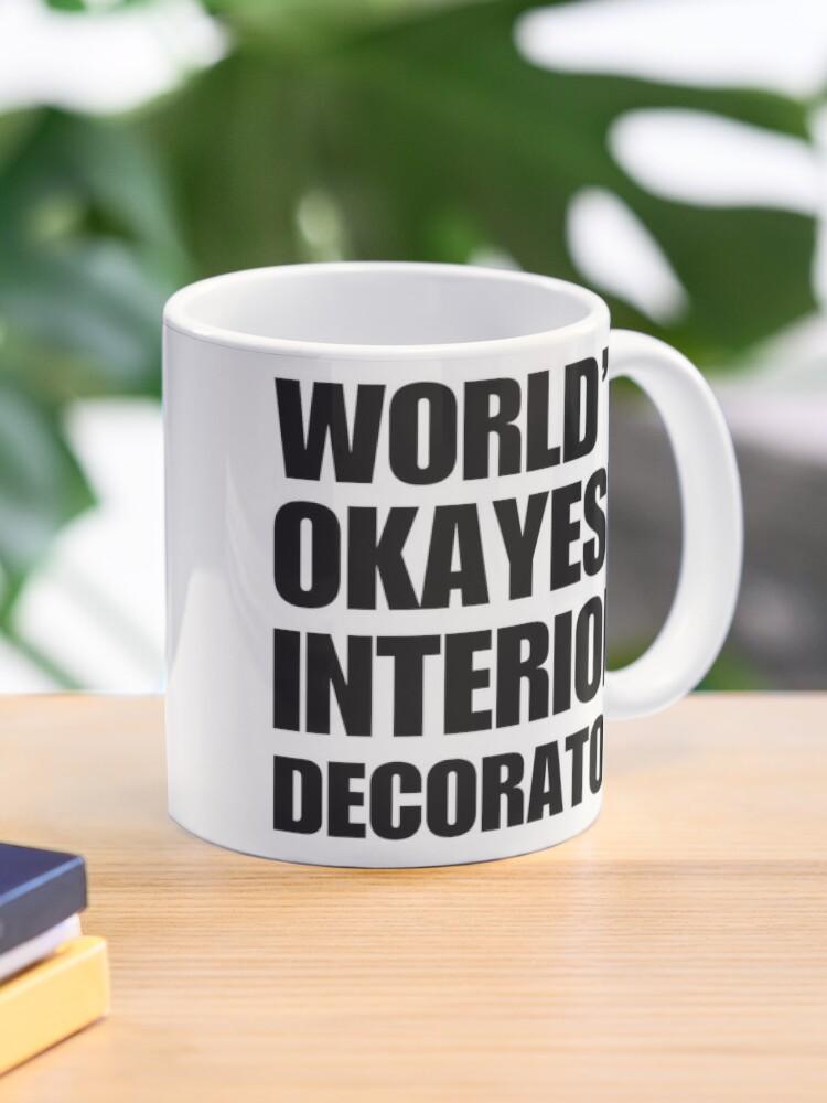 Funny World 39 S Okayest Interior Designer Gifts For Interior Designers Coffee Mug Mug By Christianadams Redbubble